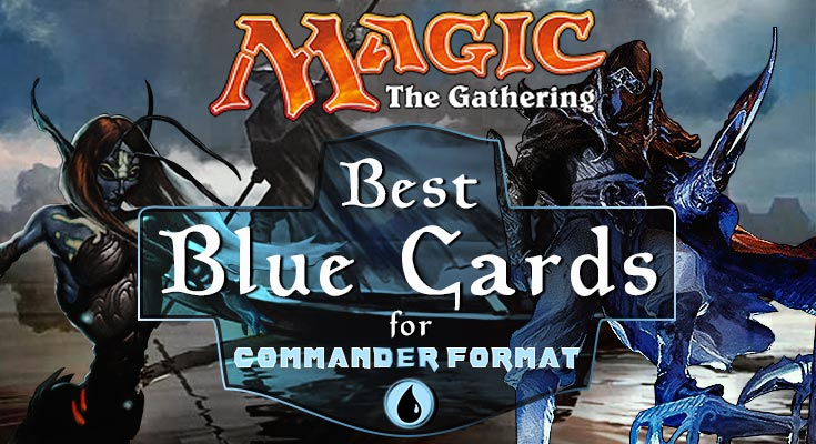 MTG Best Blue Cards in Commander Format | MTG Blue EDH Decks